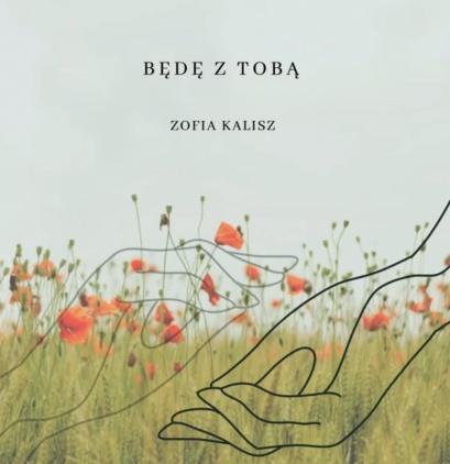 Zofia Kalisz - Będę z Tobą  Kliknięcie w obrazek spowoduje wyświetlenie jego powiększenia